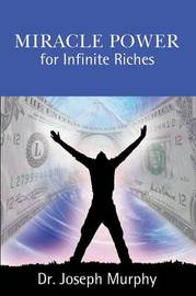 Miracle Power for Infinite Riches by Joseph Murphy