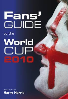 Fans' Guide to the World Cup 2010 by Harry Harris