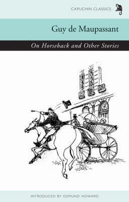 On Horseback and Other Stories by Guy de Maupassant