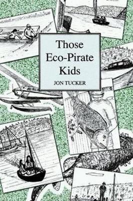 Those Eco-Pirate Kids by Jon Tucker