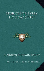 Stories for Every Holiday (1918) by Carolyn Sherwin Bailey