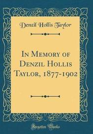 In Memory of Denzil Hollis Taylor, 1877-1902 (Classic Reprint) by Denzil Hollis Taylor image