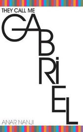 They Call Me Gabriel by Anar Nanji