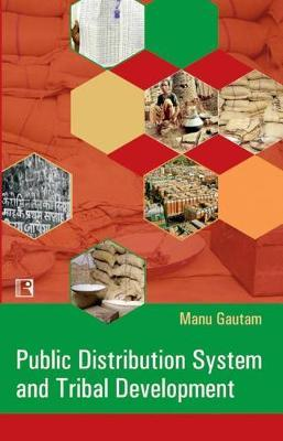 Public Distribution System and Tribal Development by Manu Gautam