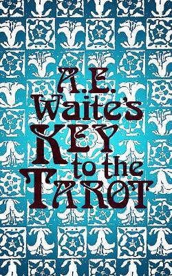 A.E. Waite's Key to the Tarot by A.E. WAITE