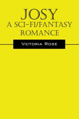 Josy - A Sci-Fi/Fantasy Romance by Victoria Rose