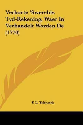 Verkorte 'Swerelds Tyd-Rekening, Waer in Verhandelt Worden de (1770) by F L Teirlynck