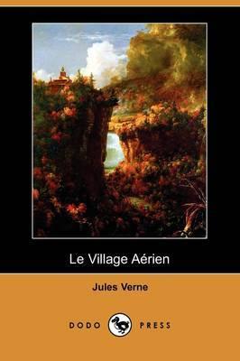 Le Village Aerien (Dodo Press) by Jules Verne