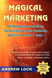 Magical Marketing: 19 Marketing Secrets to Turbo-Charge Your Business Within the Next 7 Days. by Professor of Psychology Andrew Lock (Massey University Massey University, New Zealand Massey University Massey University Massey University Massey Uni image