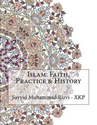 Islam: Faith, Practice & History by Sayyid Muhammad Rizvi - Xkp image