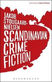 Scandinavian Crime Fiction by Jakob Stougaard-Nielsen