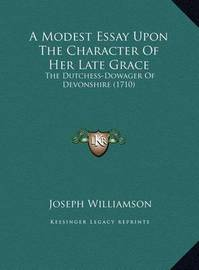 A Modest Essay Upon the Character of Her Late Grace: The Dutchess-Dowager of Devonshire (1710) by Joseph Williamson image