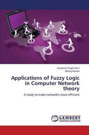 Applications of Fuzzy Logic in Computer Network Theory by Saini Gurpreet Singh
