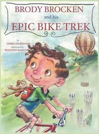 Brody Brocken and His Epic Bike Trek by Debra Dickson