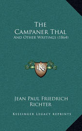 The Campaner Thal: And Other Writings (1864) by Jean Paul Friedrich Richter