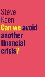 Can We Avoid Another Financial Crisis? by Steve Keen