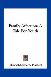 Family Affection: A Tale for Youth by Elizabeth Sibthorpe Pinchard