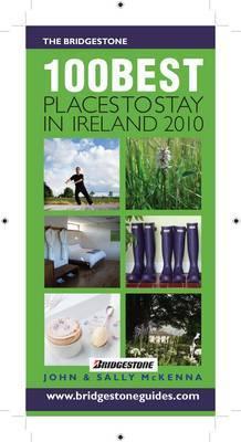 The Bridgestone 100 Best Places to Stay in Ireland: 2010 by John McKenna