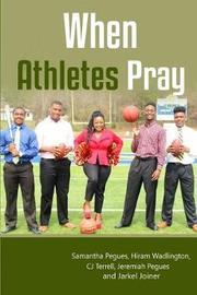When Athletes Pray by Samantha Pegues