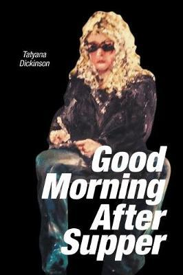 Good Morning After Supper by Tatyana Dickinson