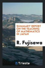 Summary Report on the Teaching of Mathematics in Japan by R Fujisawa