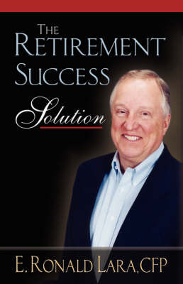 The Retirement Success Solution by Ron Lara image