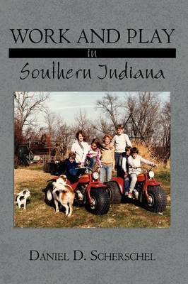 Work and Play in Southern Indiana by Daniel D. Scherschel image