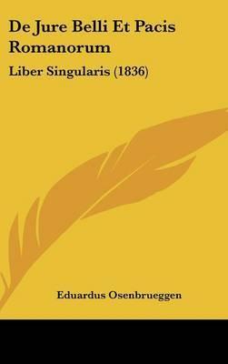 de Jure Belli Et Pacis Romanorum: Liber Singularis (1836) by Eduardus Osenbrueggen image