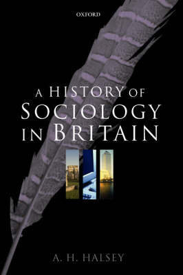 A History of Sociology in Britain by A.H. Halsey