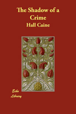 The Shadow of a Crime by Hall Caine