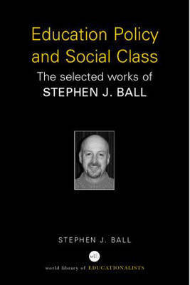Education Policy and Social Class by Stephen J Ball
