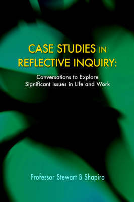 Case Studies in Reflective Inquiry by Professor Stewart B. Shapiro