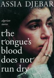 The Tongue's Blood Does Not Run Dry by Assia Djebar image