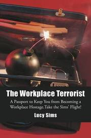 The Workplace Terrorist by Lucy Sims