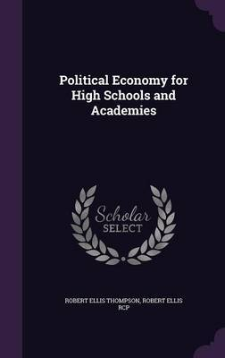 Political Economy for High Schools and Academies by Robert Ellis Thompson image