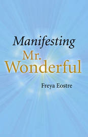 Manifesting Mr Wonderful by Freya Eostre