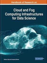Handbook of Research on Cloud and Fog Computing Infrastructures for Data Science