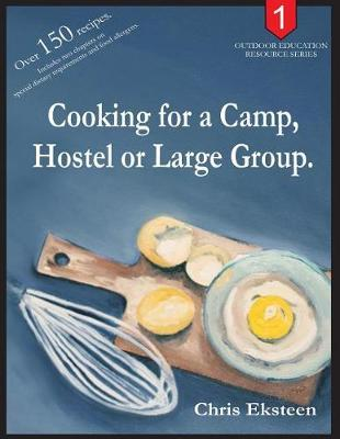 Cooking for a Camp, Hostel or Large Group. by MR Chris Eksteen