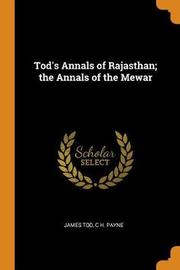 Tod's Annals of Rajasthan; The Annals of the Mewar by James Tod