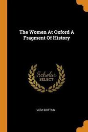 The Women at Oxford a Fragment of History by Vera Brittain