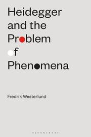 Heidegger and the Problem of Phenomena by Fredrik Westerlund