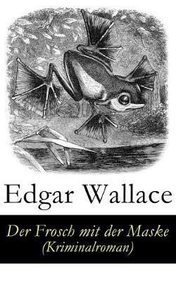 Der Frosch mit der Maske (Kriminalroman) by Edgar Wallace