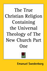 The True Christian Religion Containing the Universal Theology of The New Church Part One by Emanuel Swedenborg image