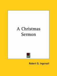 A Christmas Sermon by Robert Green Ingersoll