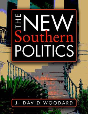 The New Southern Politics by J David Woodard