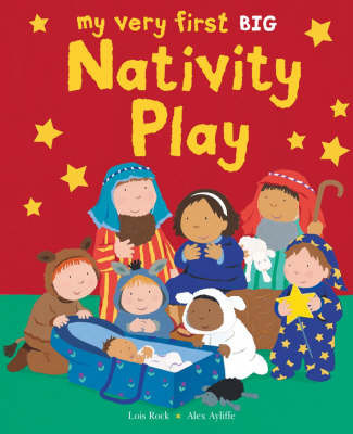 My Very First Nativity Play Big Book by Lois Rock