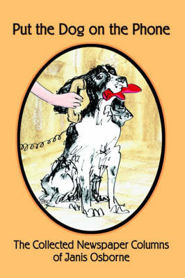 Put the Dog on the Phone by Janis L. Osborne