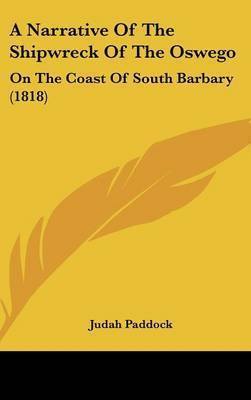 A Narrative of the Shipwreck of the Oswego: On the Coast of South Barbary (1818) by Judah Paddock