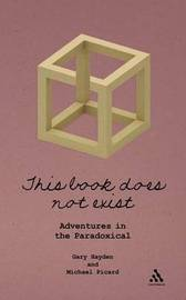 This Book Does Not Exist: Adventures in the Paradoxical by Gary Hayden image