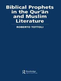 Biblical Prophets in the Qur'an and Muslim Literature by Roberto Tottoli
